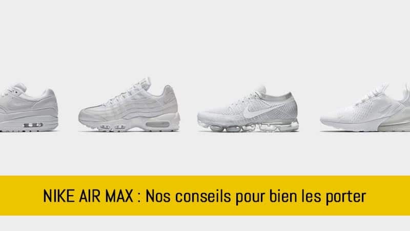 comment-porter-ses-nike-air-max