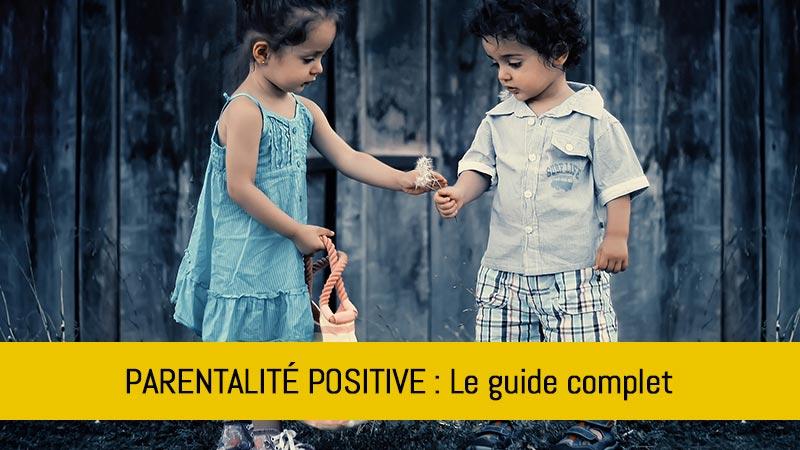 parentalite-positive-et-bienveillante-le-guide-complet